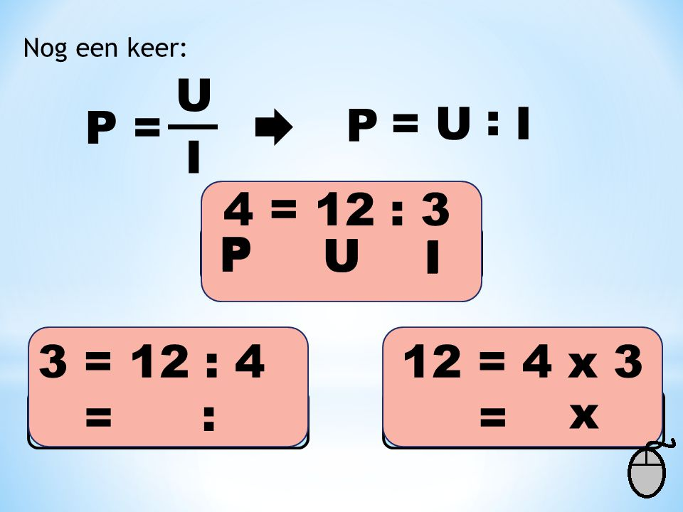 U P = U : I P = I 4 = 12 : 3 P P U U I I 3 = 12 : 4 12 = 4 x 3 = : x =