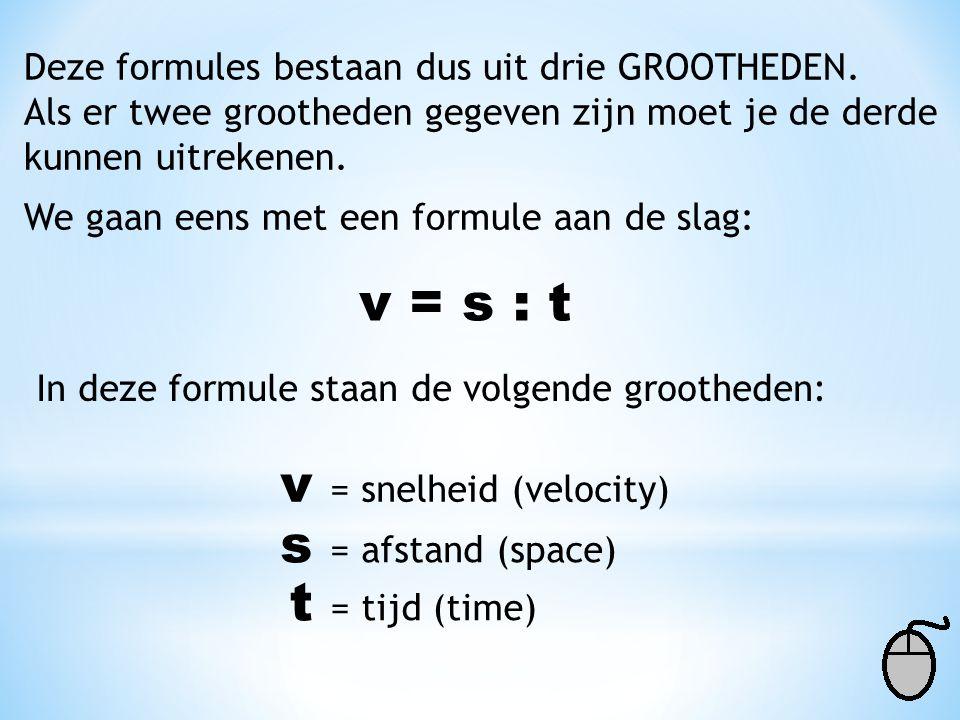 v = snelheid (velocity) s = afstand (space) t = tijd (time)