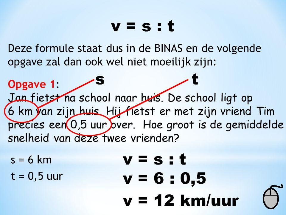 v = s : t s t v = s : t v = 6 : 0,5 v = 12 km/uur
