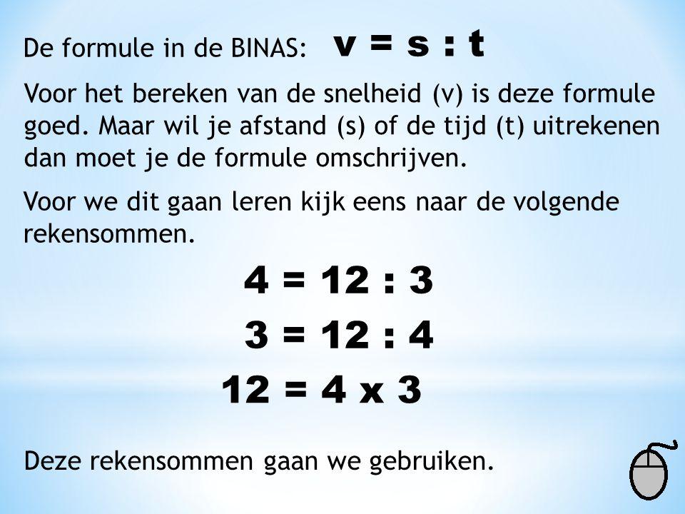 v = s : t 4 = 12 : 3 3 = 12 : 4 12 = 4 x 3 De formule in de BINAS:
