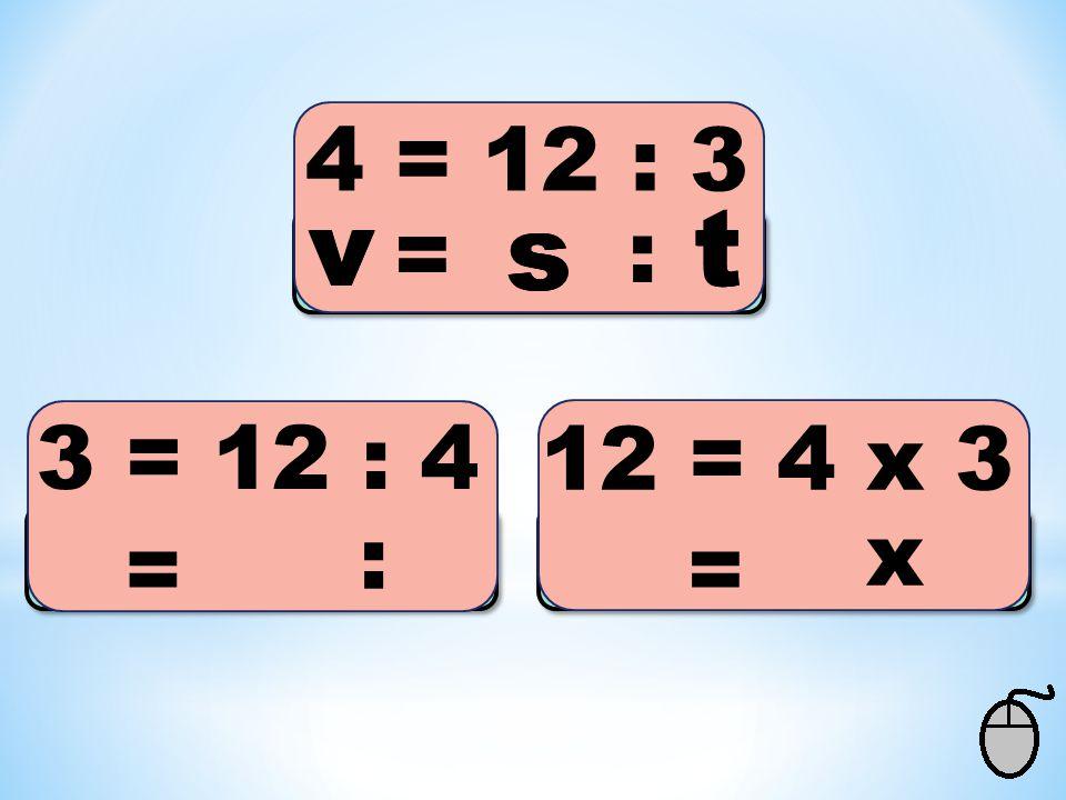 4 = 12 : 3 v v v s s s t t t = : 3 = 12 : 4 12 = 4 x 3 : x = =