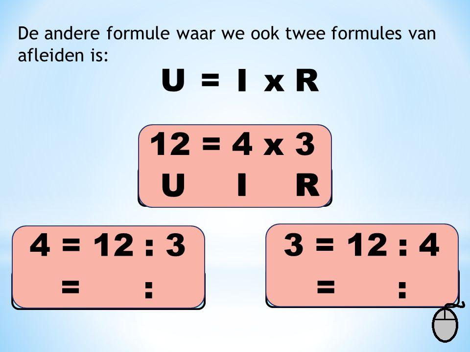 U = I x R 12 = 4 x 3 U U I I R R 4 = 12 : 3 3 = 12 : 4 = : = :