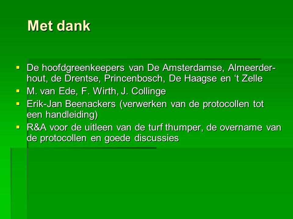 Met dank De hoofdgreenkeepers van De Amsterdamse, Almeerder-hout, de Drentse, Princenbosch, De Haagse en 't Zelle.