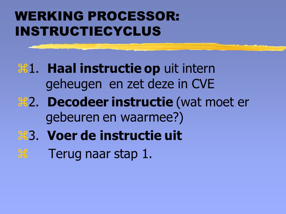 WERKING PROCESSOR: INSTRUCTIECYCLUS