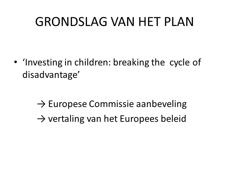 GRONDSLAG VAN HET PLAN 'Investing in children: breaking the cycle of disadvantage' → Europese Commissie aanbeveling.