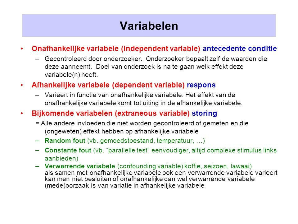 Variabelen Onafhankelijke variabele (independent variable) antecedente conditie.
