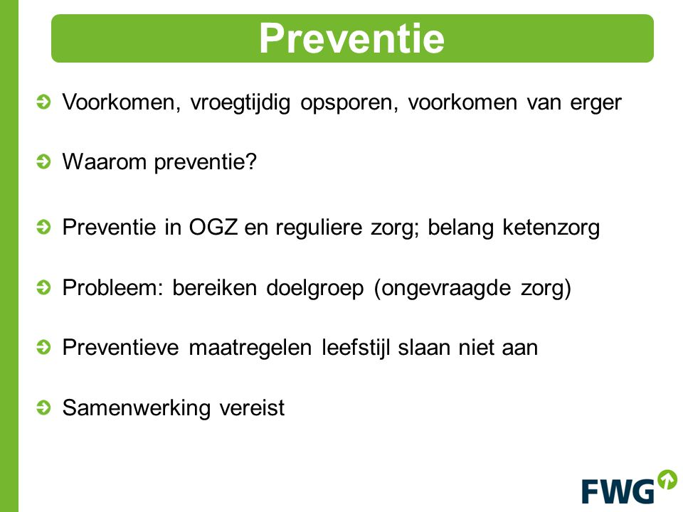 Preventie Voorkomen, vroegtijdig opsporen, voorkomen van erger