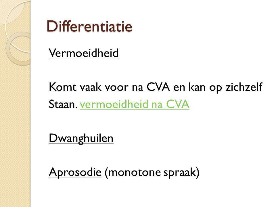 Differentiatie Vermoeidheid Komt vaak voor na CVA en kan op zichzelf Staan.
