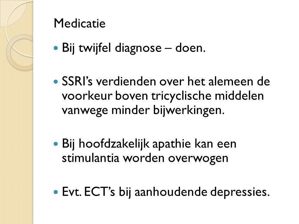 Medicatie Bij twijfel diagnose – doen. SSRI's verdienden over het alemeen de voorkeur boven tricyclische middelen vanwege minder bijwerkingen.