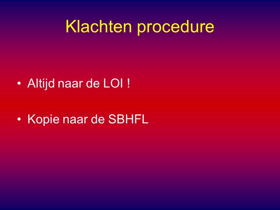 Klachten procedure Altijd naar de LOI ! Kopie naar de SBHFL