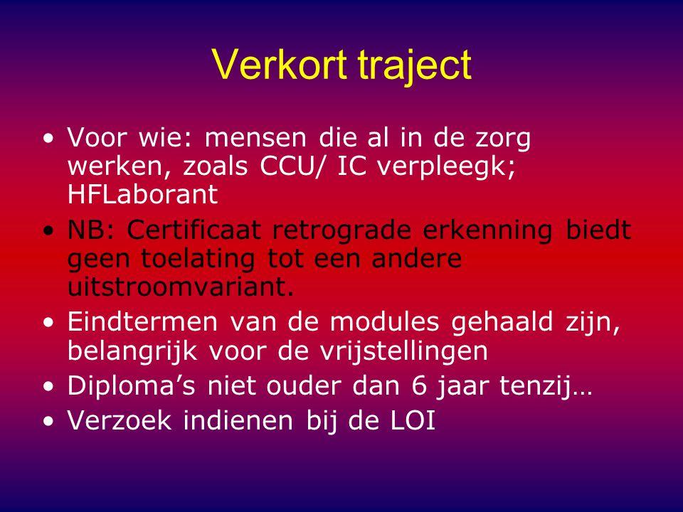 Verkort traject Voor wie: mensen die al in de zorg werken, zoals CCU/ IC verpleegk; HFLaborant.