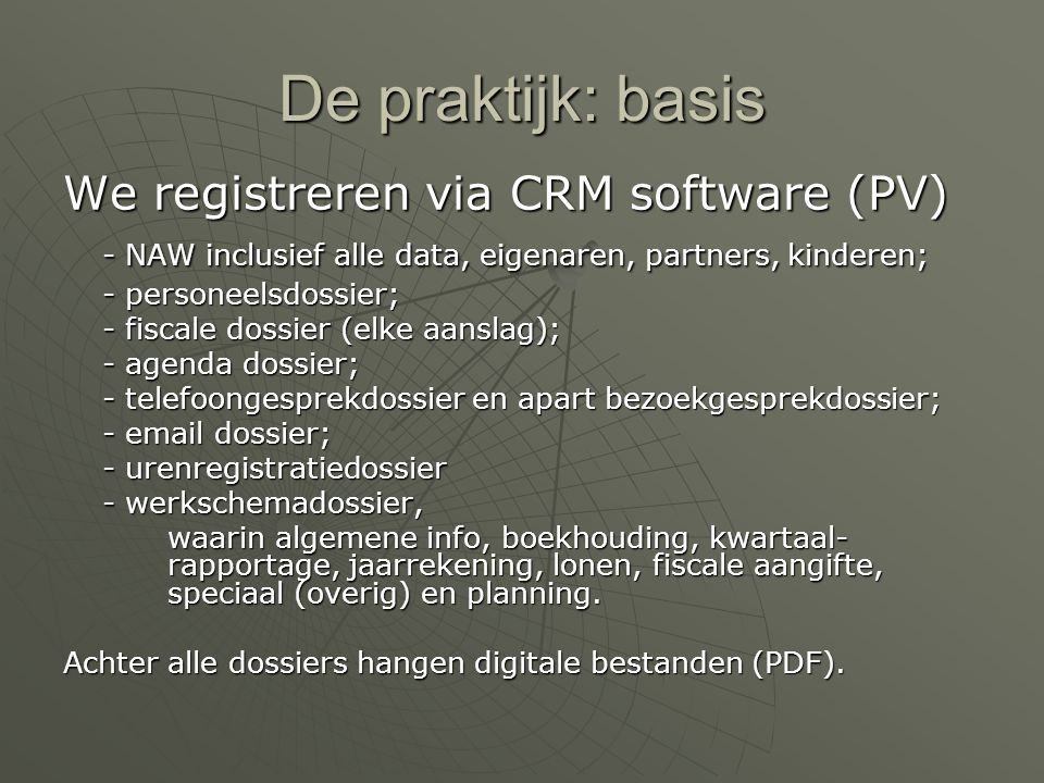 De praktijk: basis We registreren via CRM software (PV)