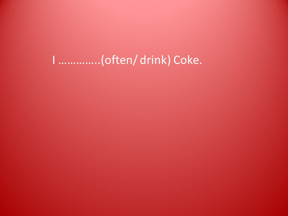 I …………..(often/ drink) Coke.