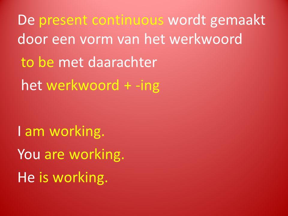 De present continuous wordt gemaakt door een vorm van het werkwoord