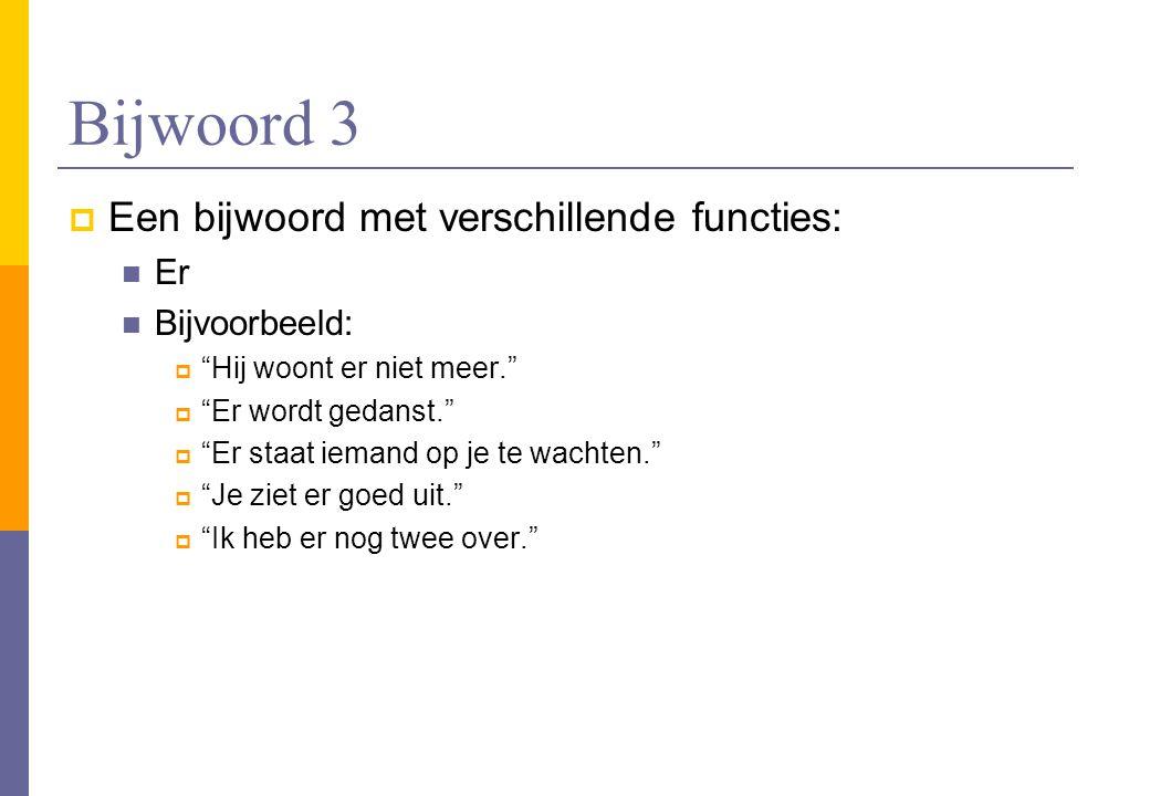Bijwoord 3 Een bijwoord met verschillende functies: Er Bijvoorbeeld: