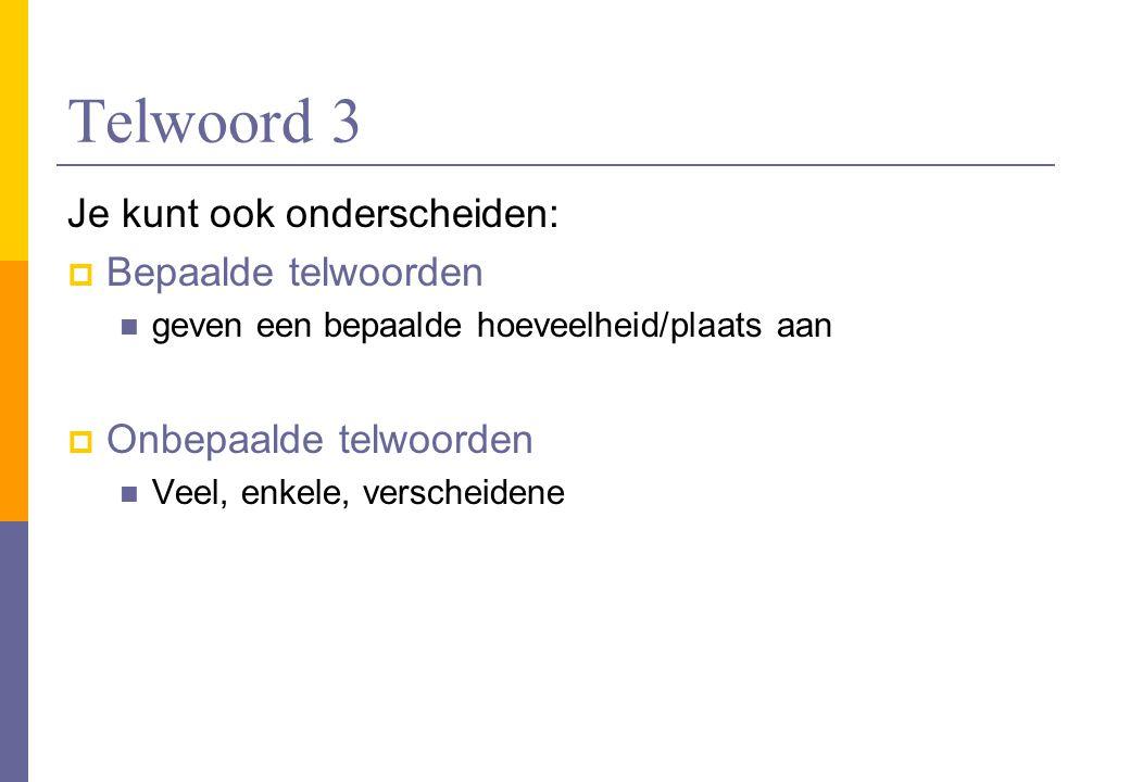 Telwoord 3 Je kunt ook onderscheiden: Bepaalde telwoorden
