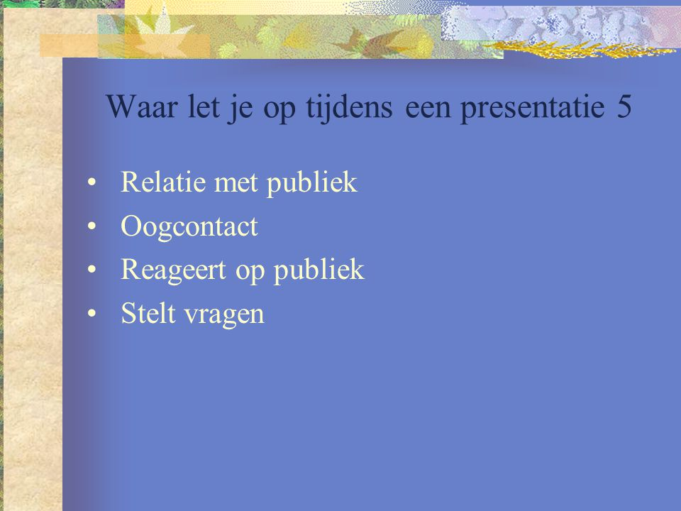 Waar let je op tijdens een presentatie 5