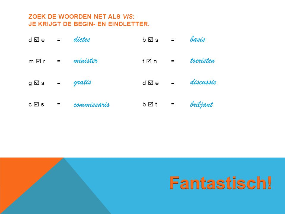 Zoek de woorden net als vis: je krijgt de begin- en eindletter.