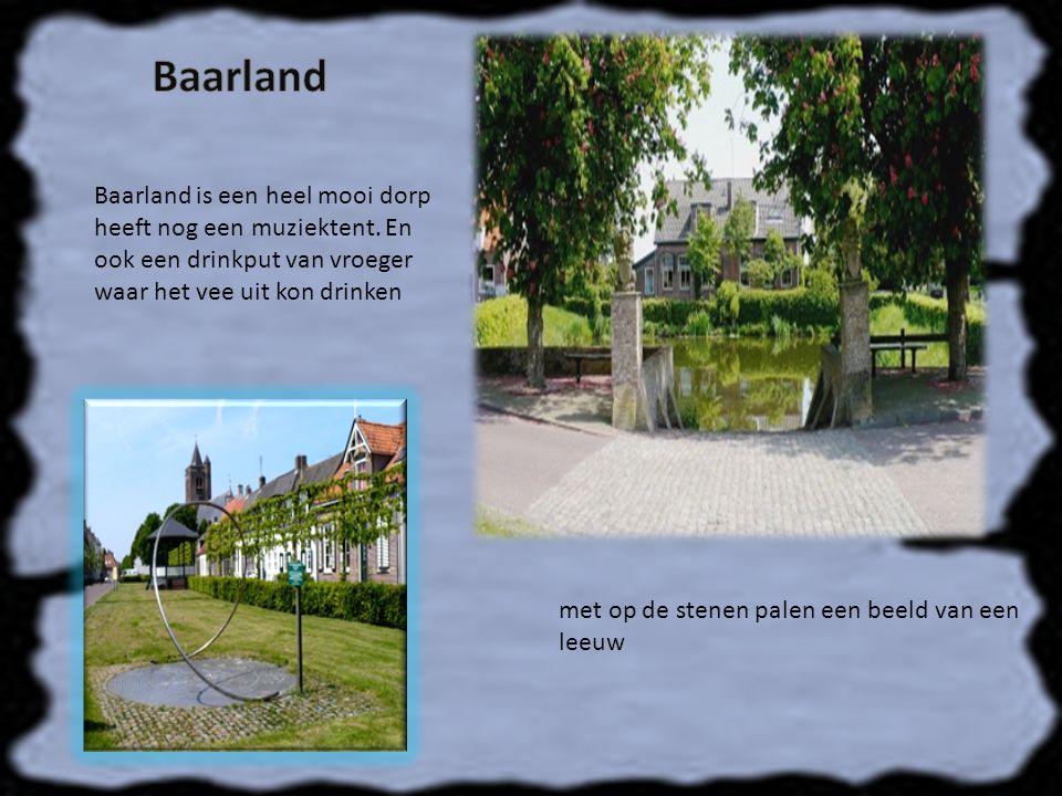 Baarland Baarland is een heel mooi dorp heeft nog een muziektent. En ook een drinkput van vroeger waar het vee uit kon drinken.