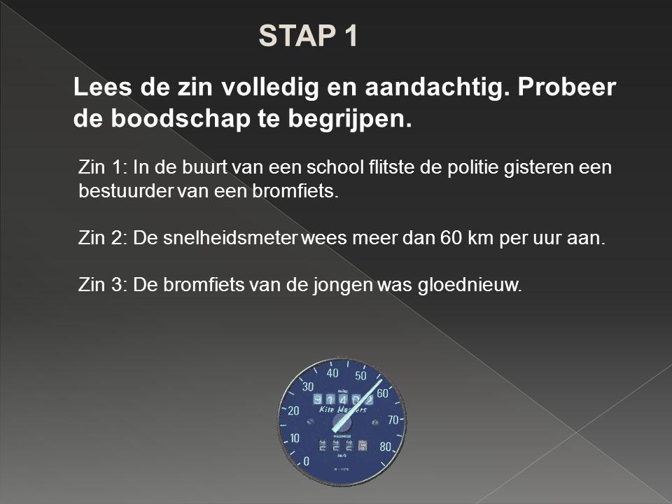 STAP 1 Lees de zin volledig en aandachtig. Probeer de boodschap te begrijpen.