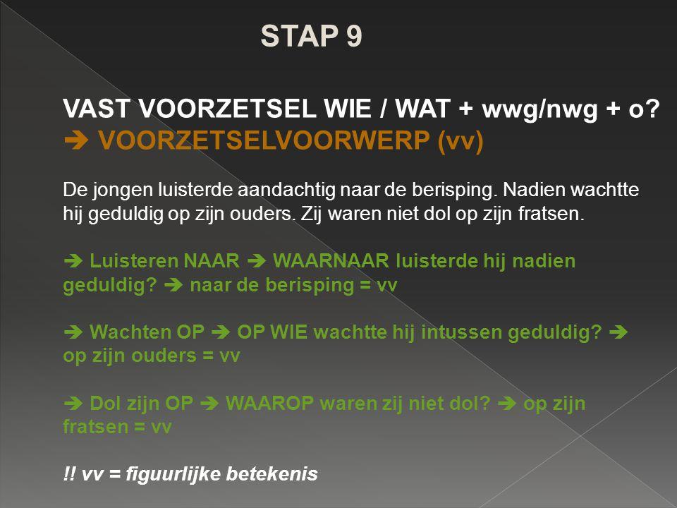 STAP 9 VAST VOORZETSEL WIE / WAT + wwg/nwg + o  VOORZETSELVOORWERP (vv)