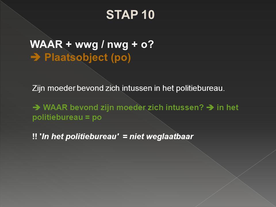 STAP 10 WAAR + wwg / nwg + o  Plaatsobject (po)