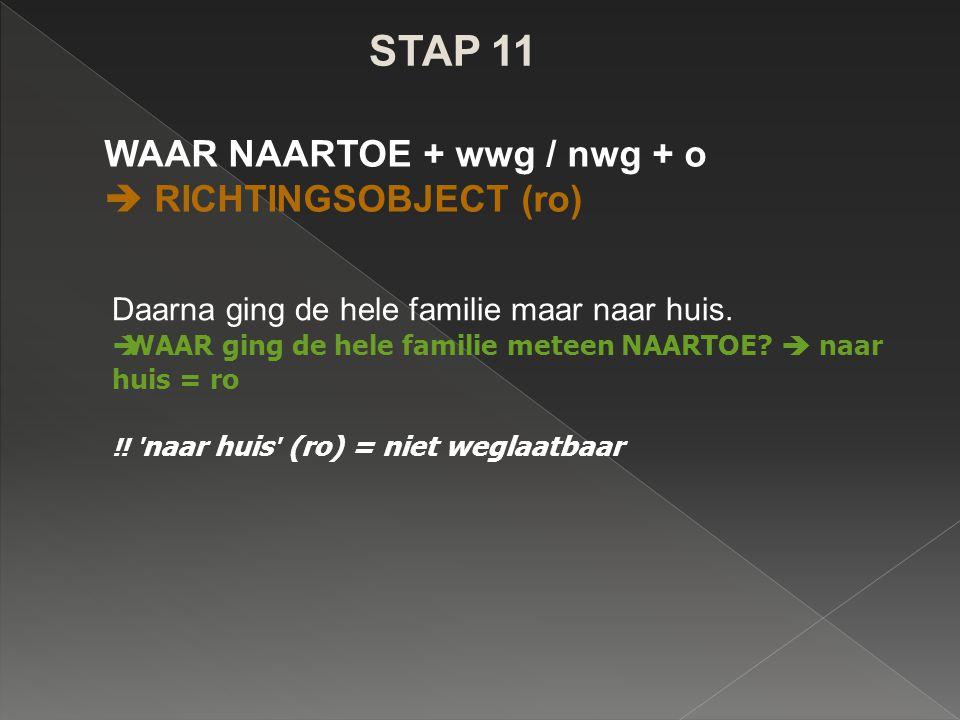 STAP 11 WAAR NAARTOE + wwg / nwg + o  RICHTINGSOBJECT (ro)
