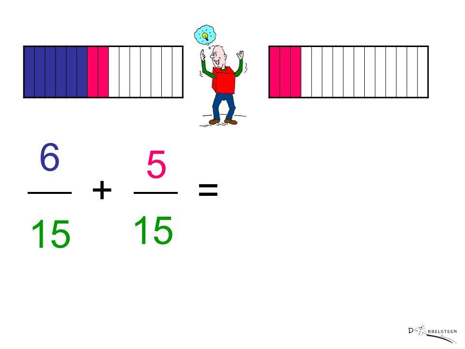 6 5 + = 15 15