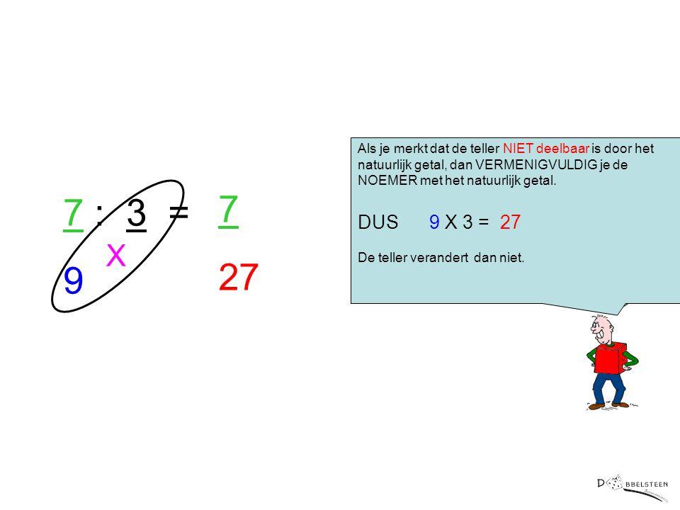 Als je merkt dat de teller NIET deelbaar is door het natuurlijk getal, dan VERMENIGVULDIG je de NOEMER met het natuurlijk getal.