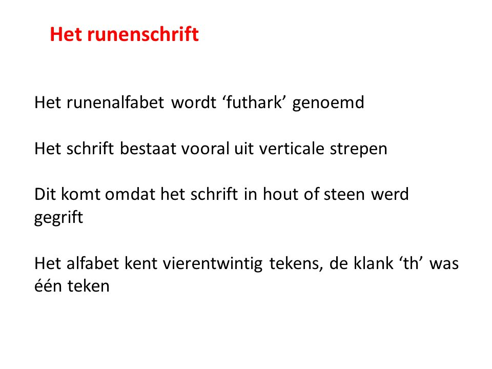 Het runenschrift Het runenalfabet wordt 'futhark' genoemd