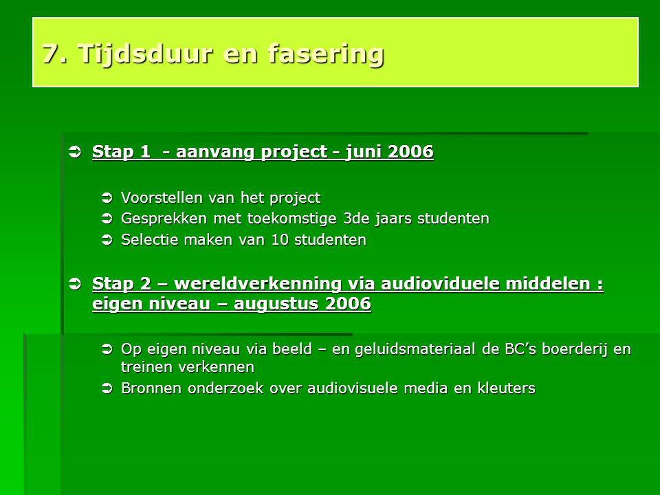 7. Tijdsduur en fasering Stap 1 - aanvang project - juni 2006