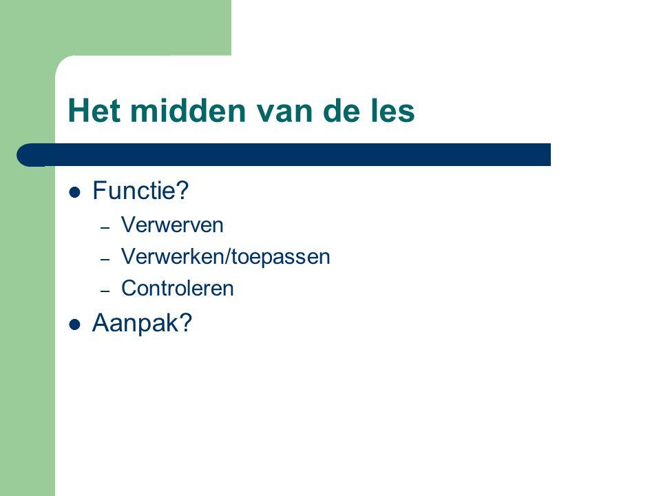 Het midden van de les Functie Aanpak Verwerven Verwerken/toepassen