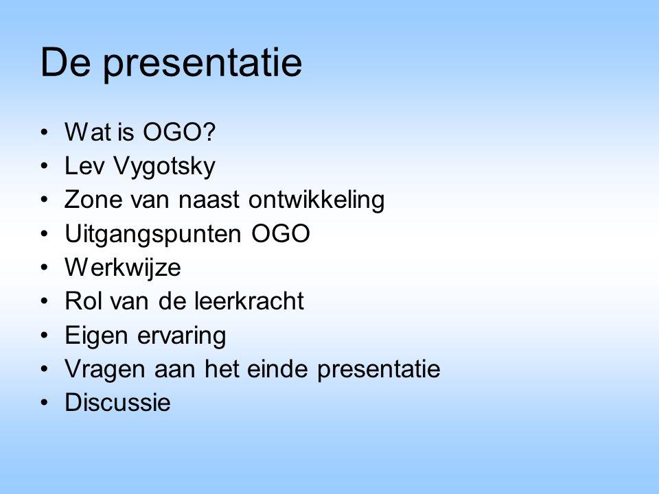 De presentatie Wat is OGO Lev Vygotsky Zone van naast ontwikkeling