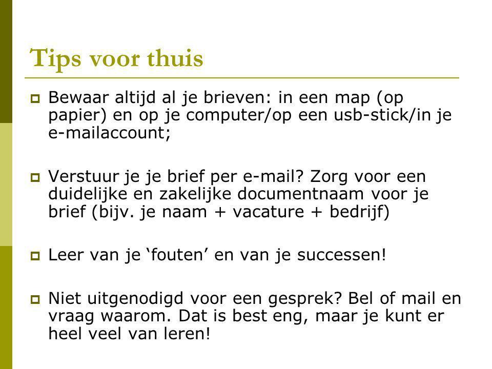 Tips voor thuis Bewaar altijd al je brieven: in een map (op papier) en op je computer/op een usb-stick/in je e-mailaccount;