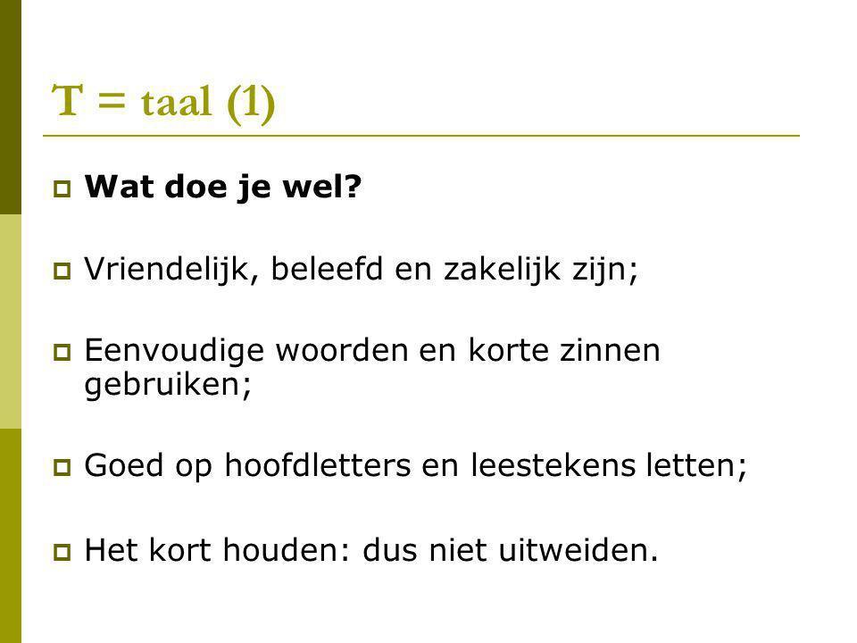 T = taal (1) Wat doe je wel Vriendelijk, beleefd en zakelijk zijn;