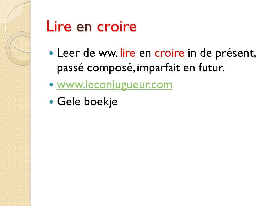 Lire en croire Leer de ww. lire en croire in de présent, passé composé, imparfait en futur. www.leconjugueur.com.
