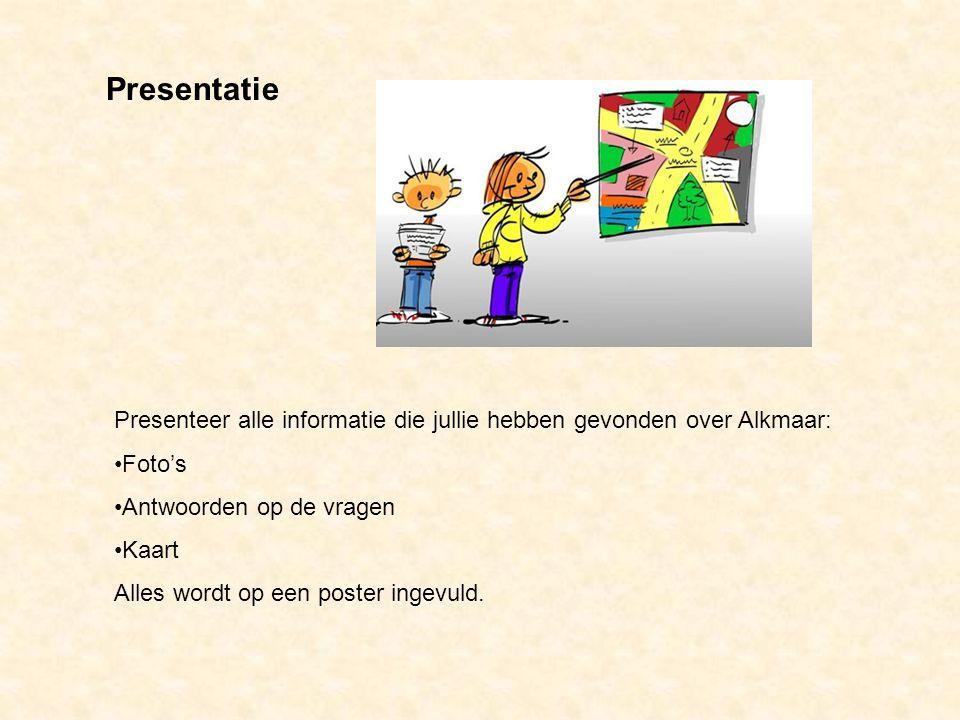 Presentatie Presenteer alle informatie die jullie hebben gevonden over Alkmaar: Foto's. Antwoorden op de vragen.