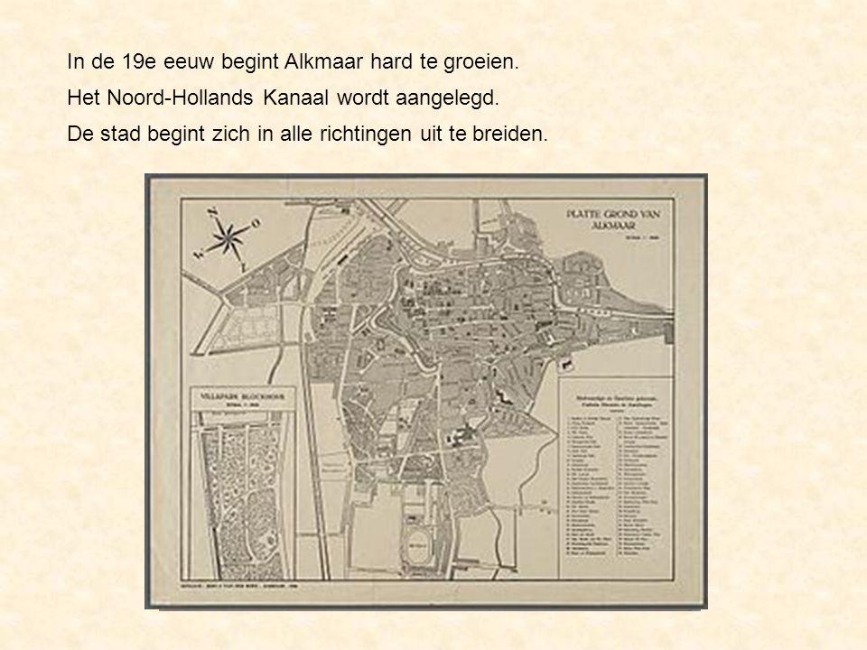 In de 19e eeuw begint Alkmaar hard te groeien.