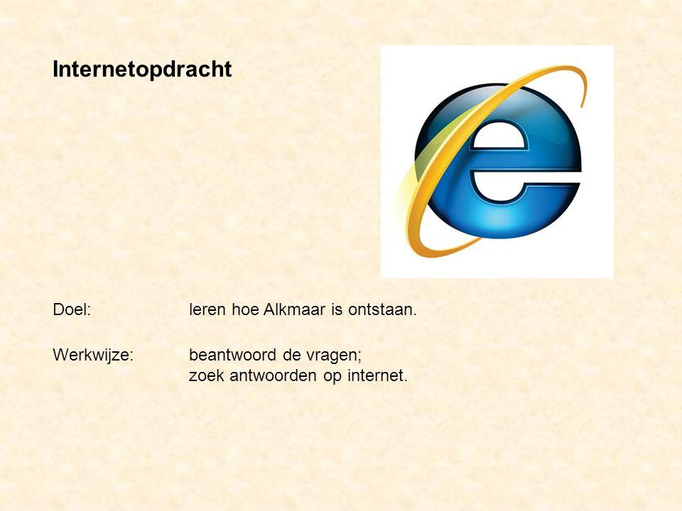 Internetopdracht Doel: leren hoe Alkmaar is ontstaan.