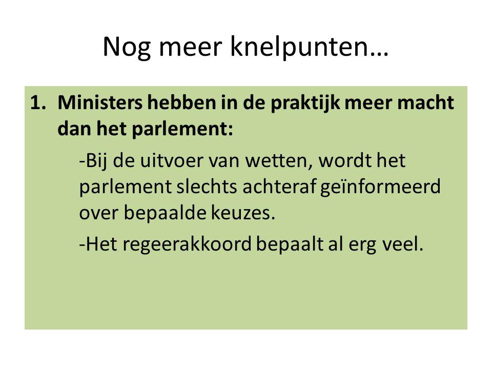 Nog meer knelpunten… Ministers hebben in de praktijk meer macht dan het parlement: