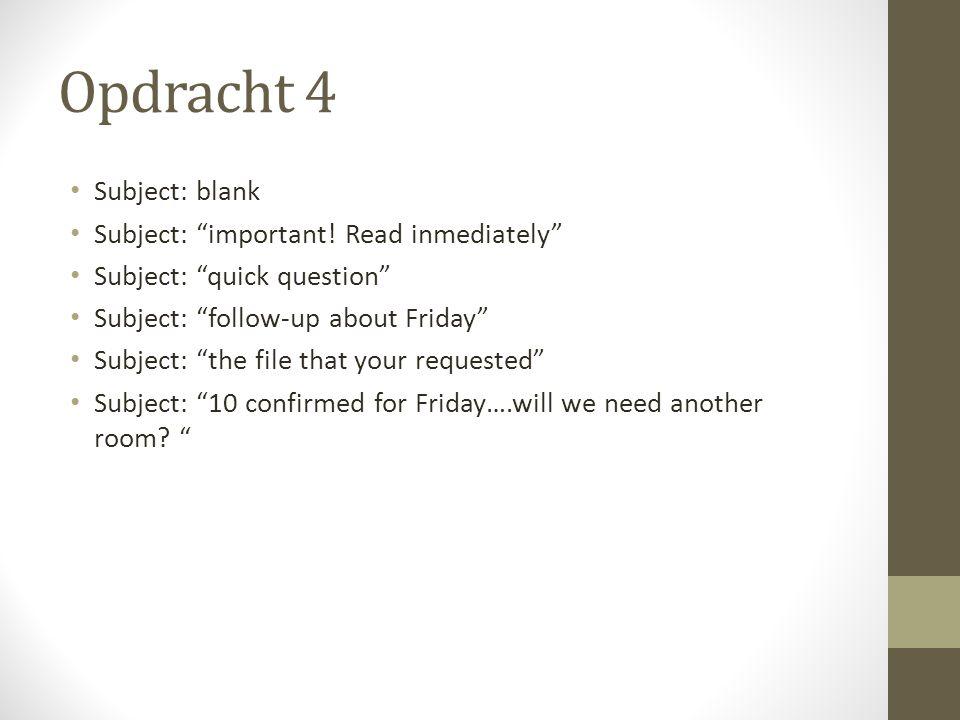 Opdracht 4 Subject: blank Subject: important! Read inmediately