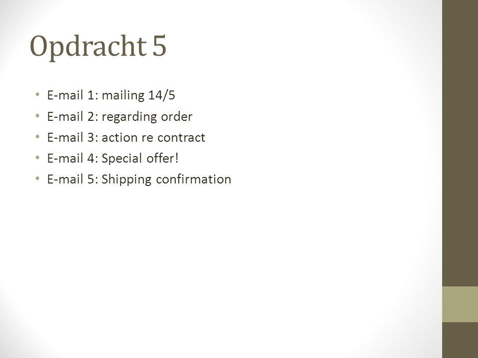 Opdracht 5 E-mail 1: mailing 14/5 E-mail 2: regarding order