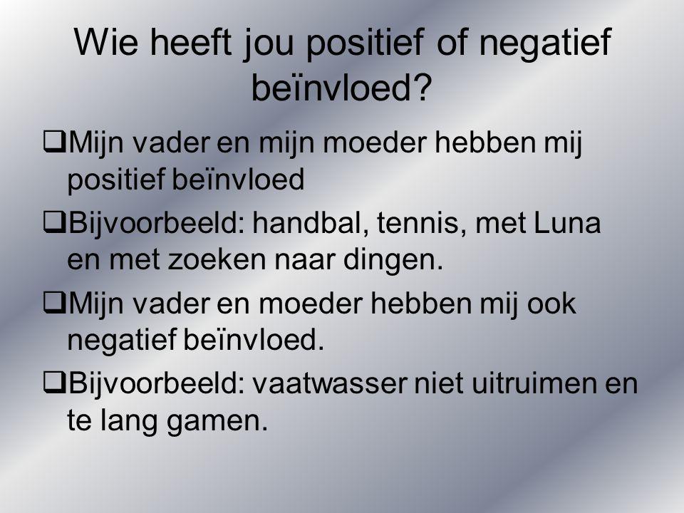 Wie heeft jou positief of negatief beïnvloed