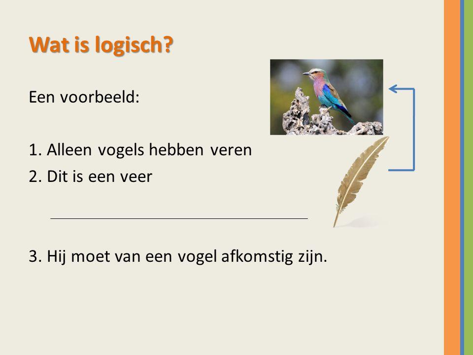 Wat is logisch Een voorbeeld: 1. Alleen vogels hebben veren