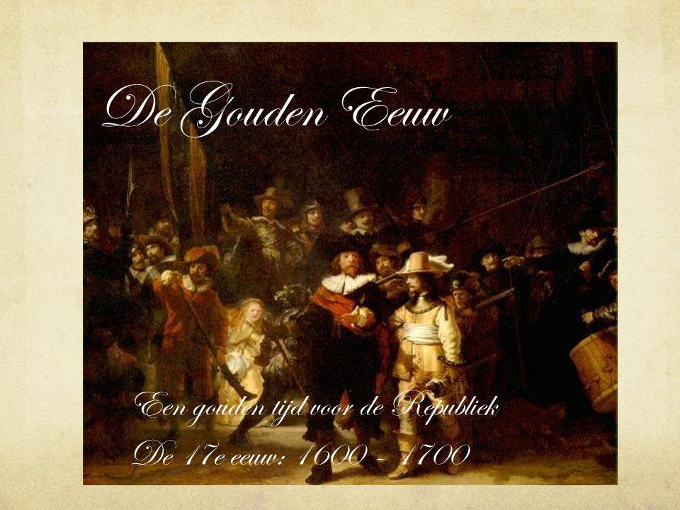 Een gouden tijd voor de Republiek De 17e eeuw: 1600 – 1700