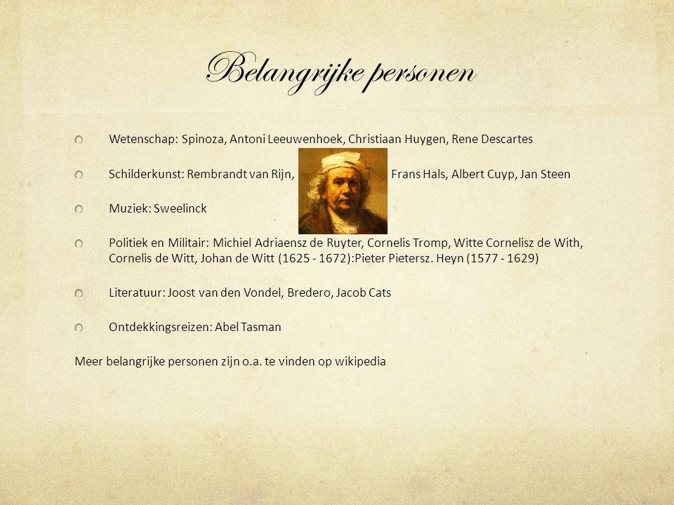 Belangrijke personen Wetenschap: Spinoza, Antoni Leeuwenhoek, Christiaan Huygen, Rene Descartes.