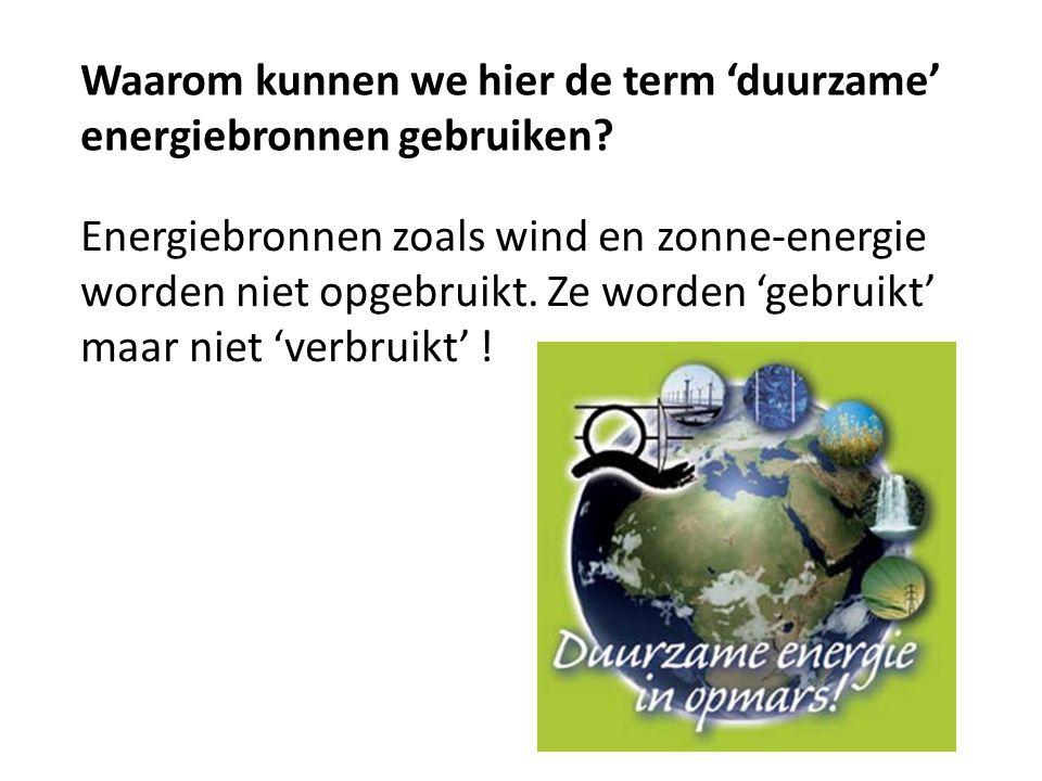 Waarom kunnen we hier de term 'duurzame' energiebronnen gebruiken