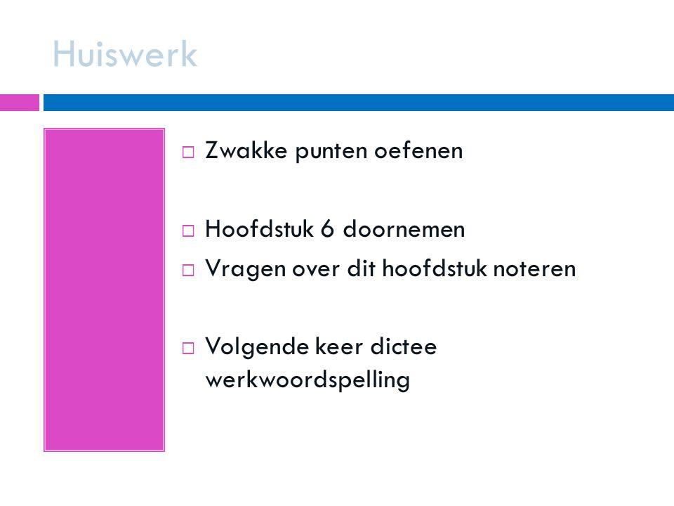 Huiswerk Zwakke punten oefenen Hoofdstuk 6 doornemen