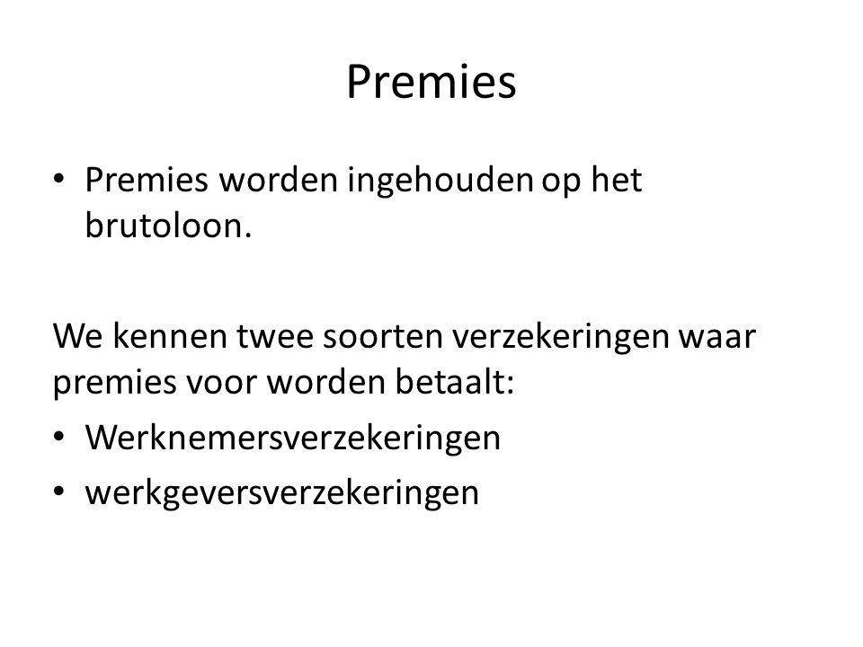 Premies Premies worden ingehouden op het brutoloon.