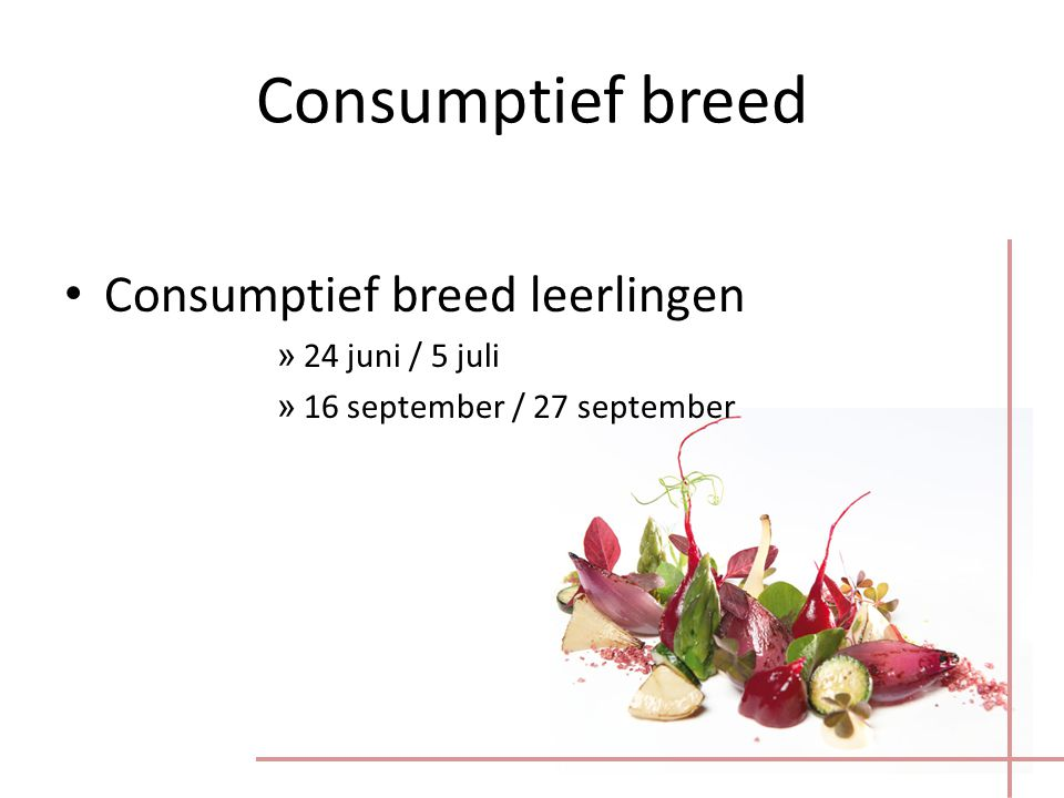 Consumptief breed Consumptief breed leerlingen 24 juni / 5 juli